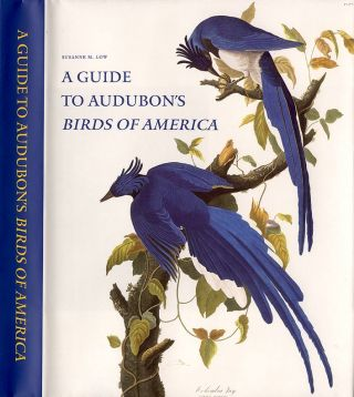 A Guide to Audubon's Birds of America: A Concordance Containing Current Names of the Birds, Plate Names With Descriptions of Plate Variants, a Description of the Bien Edition, and Corresponding Indexes. Susanne M. LOW.