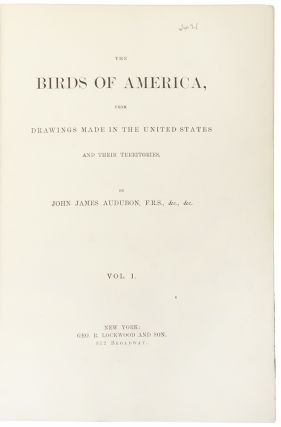 The Birds of America, from Drawings made in the United States and Their Territories. John James...